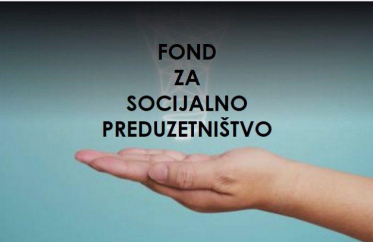 Javni poziv za prijavu projekata u okviru Fonda za socijalno preduzetništvo